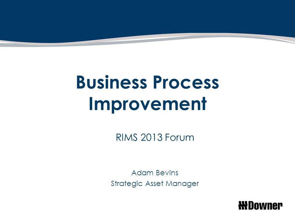 Business Process Improvement RIMS 2013 Forum Adam Bevins Strategic Asset Manager