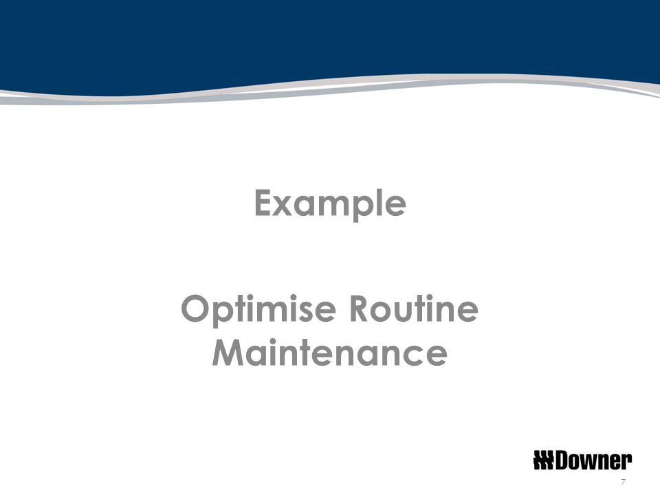 Example Optimise Routine Maintenance 7