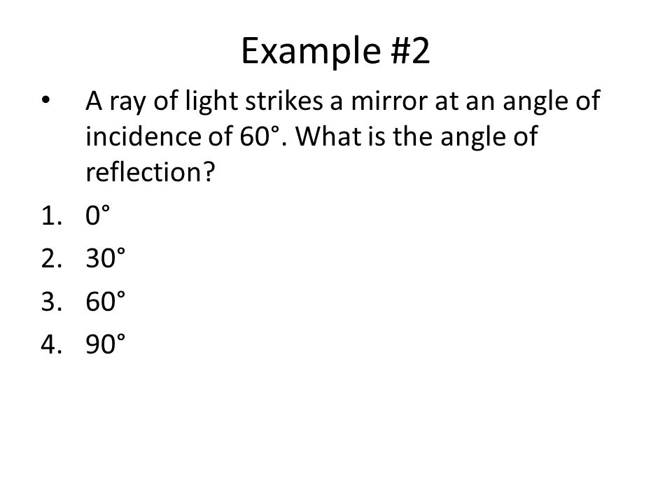 Example #1 The diagram above shows two rays of light striking a plane mirror.