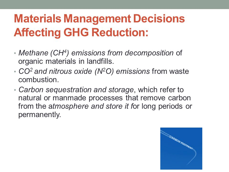 Materials Management Decisions Affecting GHG Reduction: Methane (CH 4 ) emissions from decomposition of organic materials in landfills.