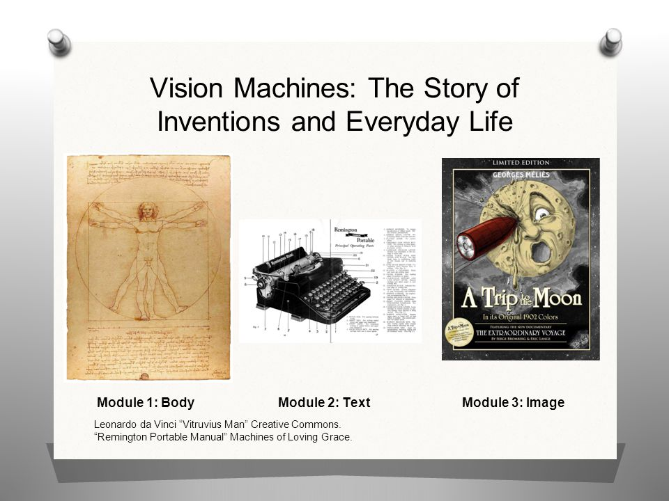 "Vision Machines: The Story of Inventions and Everyday Life Module 1: BodyModule 2: TextModule 3: Image Leonardo da Vinci ""Vitruvius Man"" Creative Comm"
