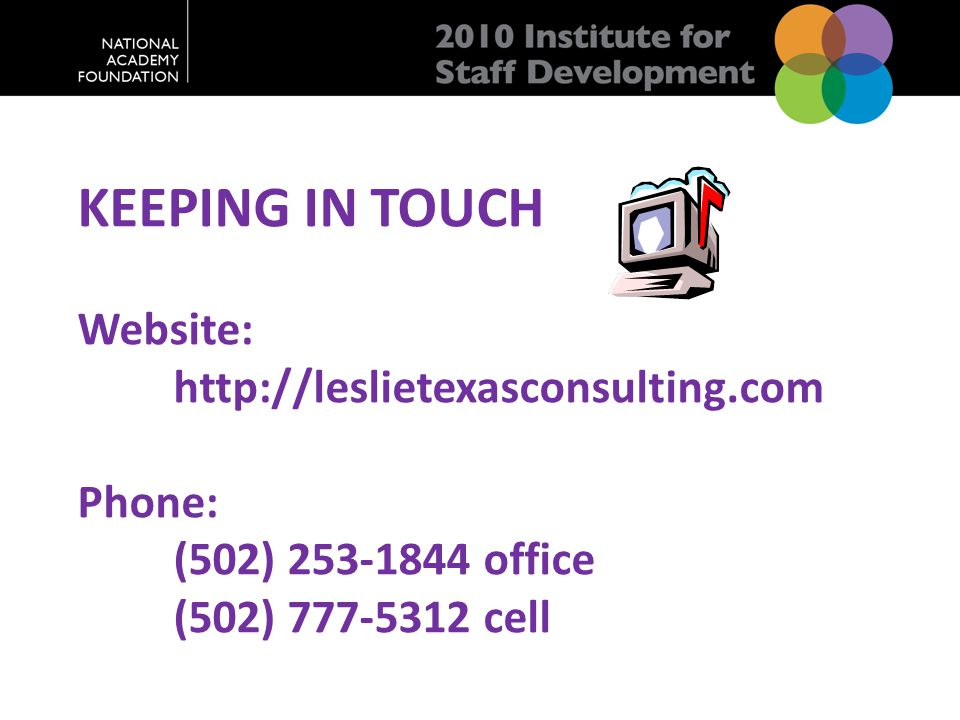 KEEPING IN TOUCH Website: http://leslietexasconsulting.com Phone: (502) 253-1844 office (502) 777-5312 cell