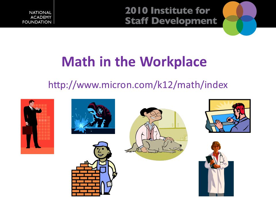 Math in the Workplace http://www.micron.com/k12/math/index