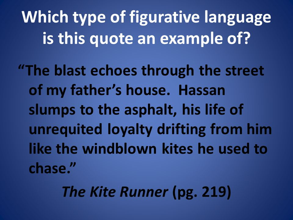 Which type of figurative language is this quote an example of.