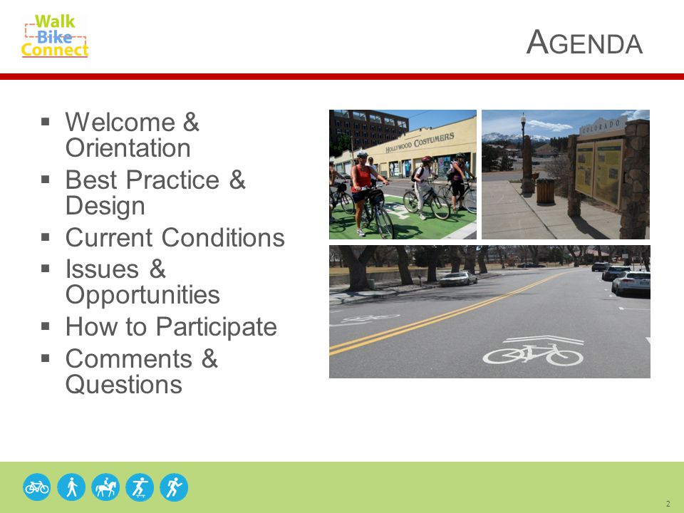 2  Welcome & Orientation  Best Practice & Design  Current Conditions  Issues & Opportunities  How to Participate  Comments & Questions A GENDA