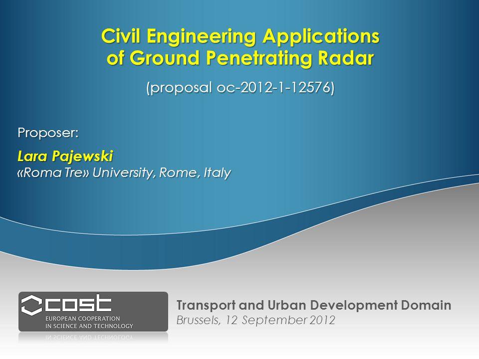 Civil Engineering Applications of Ground Penetrating Radar (proposal oc-2012-1-12576) Proposer: Lara Pajewski «Roma Tre» University, Rome, Italy Trans
