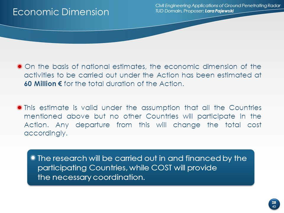 Economic Dimension On the basis of national estimates, the economic dimension of the activities to be carried out under the Action has been estimated