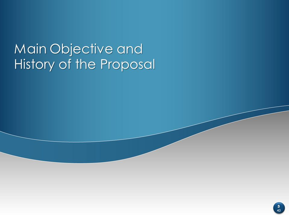 Main Objective and History of the Proposal 3 43