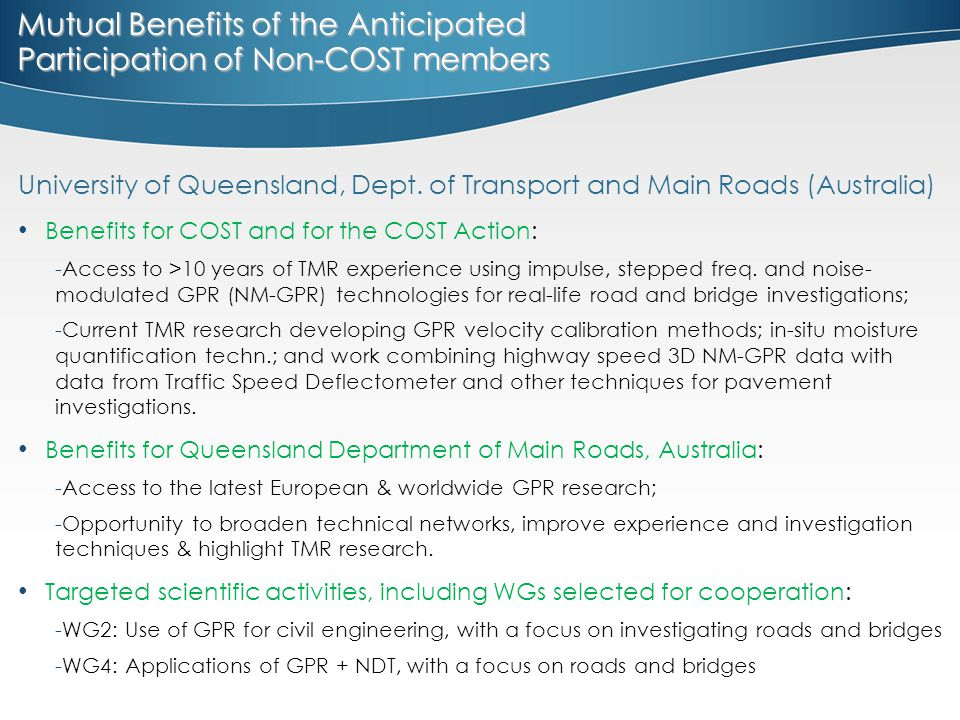 University of Queensland, Dept. of Transport and Main Roads (Australia) Benefits for COST and for the COST Action: -Access to >10 years of TMR experie
