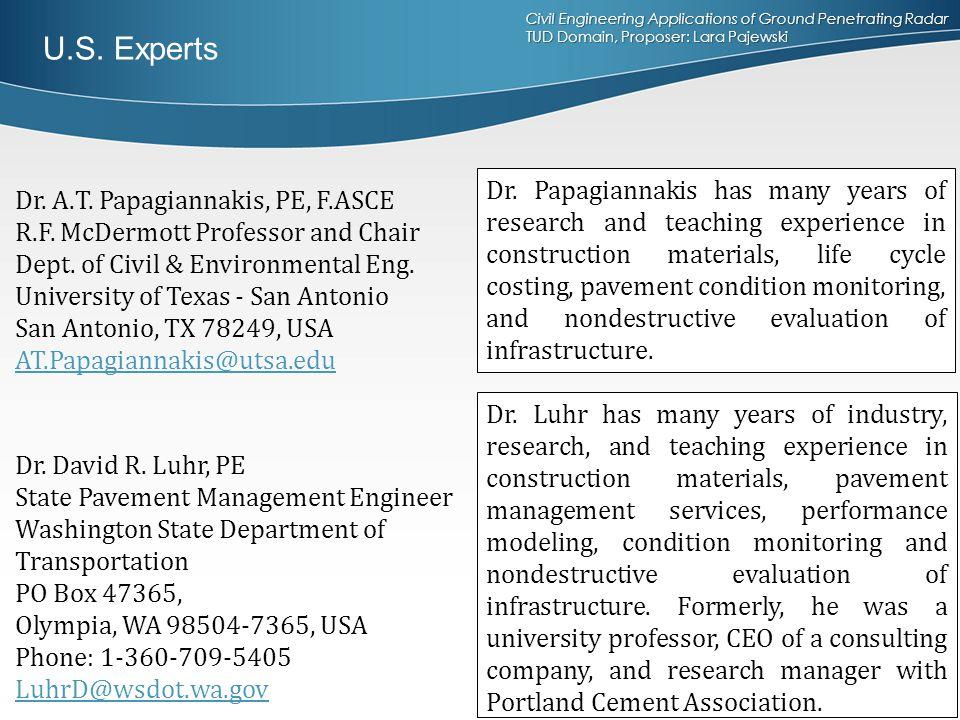 Civil Engineering Applications of Ground Penetrating Radar TUD Domain, Proposer: Lara Pajewski U.S. Experts Dr. A.T. Papagiannakis, PE, F.ASCE R.F. Mc