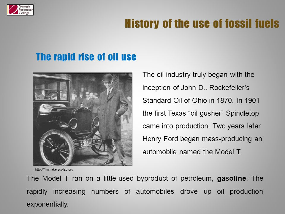 The rapid rise of oil use History of the use of fossil fuels The oil industry truly began with the inception of John D..