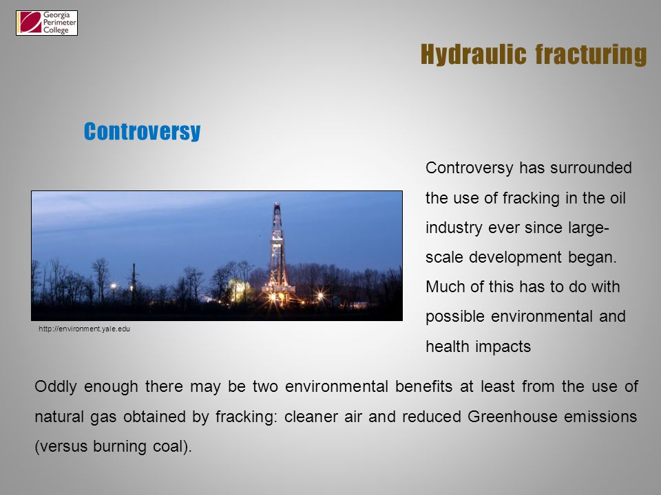 Controversy Hydraulic fracturing Controversy has surrounded the use of fracking in the oil industry ever since large- scale development began.