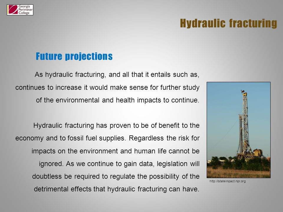 Future projections Hydraulic fracturing As hydraulic fracturing, and all that it entails such as, continues to increase it would make sense for further study of the environmental and health impacts to continue.