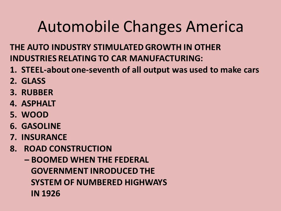 Automobile Changes America THE AUTO INDUSTRY STIMULATED GROWTH IN OTHER INDUSTRIES RELATING TO CAR MANUFACTURING: 1. STEEL-about one-seventh of all ou