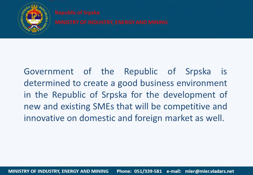 MINISTRY OF INDUSTRY, ENERGY AND MINING Phone: 051/339-581 e-mail: mier@mier.vladars.net Republic of Srpska MINISTRY OF INDUSTRY, ENERGY AND MINING Go