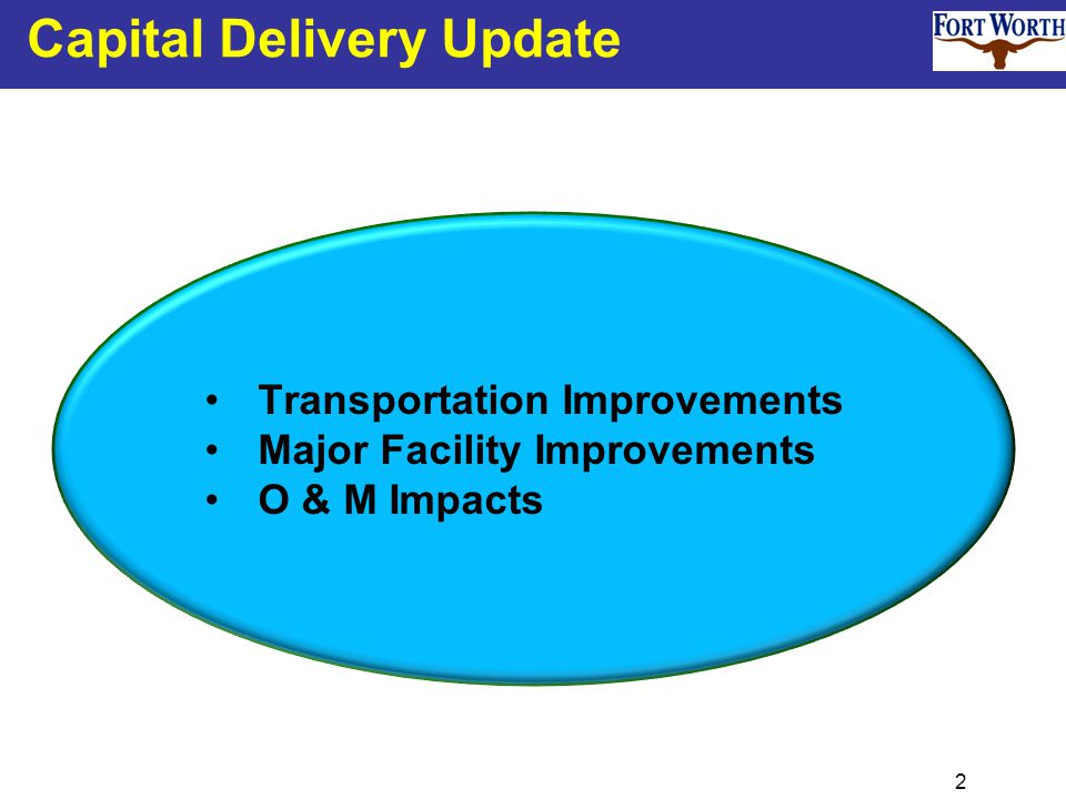 2 Capital Delivery Update Transportation Improvements Major Facility Improvements O & M Impacts