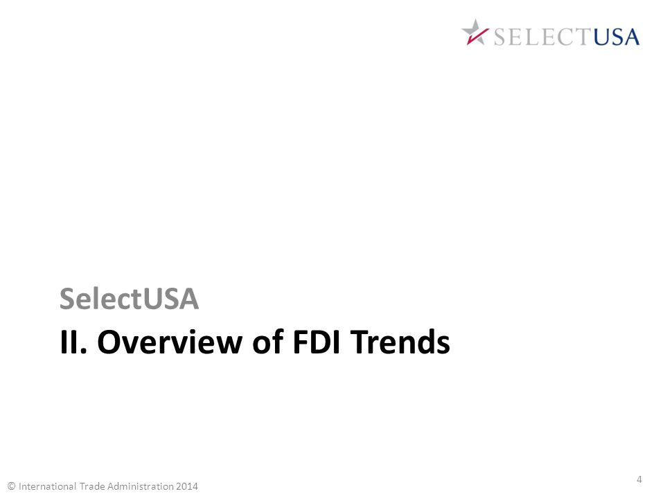 II. Overview of FDI Trends SelectUSA 4 © International Trade Administration 2014