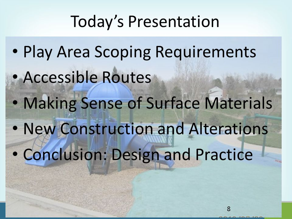 OPERATED BY Today's Presentation Play Area Scoping Requirements Accessible Routes Making Sense of Surface Materials New Construction and Alterations Conclusion: Design and Practice 8