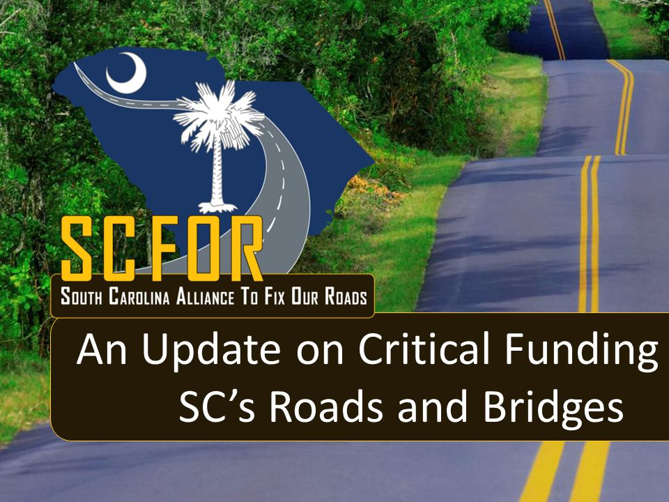 The South Carolina Alliance to Fix Our Roads We are a non-partisan, non-profit group dedicated to advocating for critical highway funding.