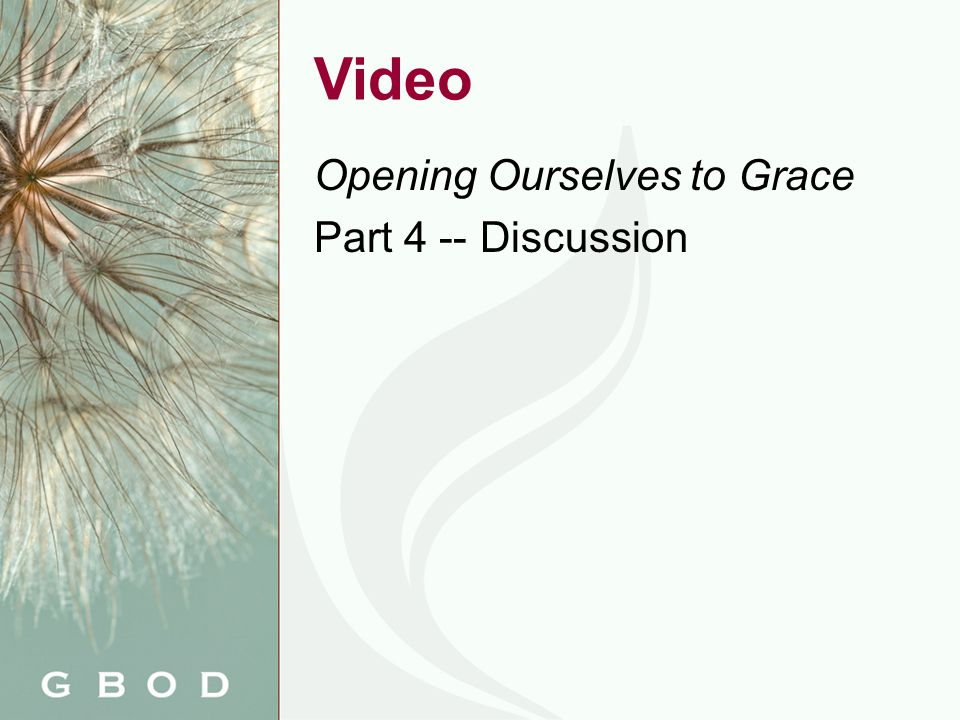 Video Opening Ourselves to Grace Part 4 -- Discussion
