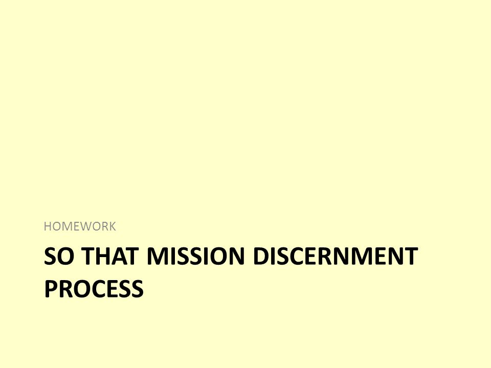 SO THAT MISSION DISCERNMENT PROCESS HOMEWORK