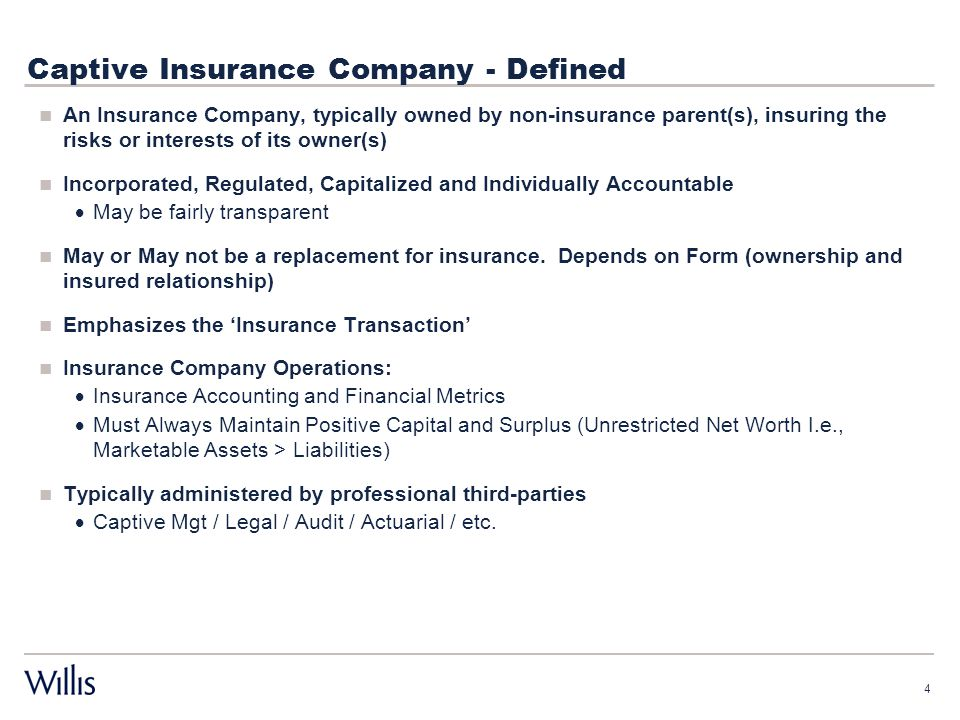 Captive Insurance Company - Defined An Insurance Company, typically owned by non-insurance parent(s), insuring the risks or interests of its owner(s)