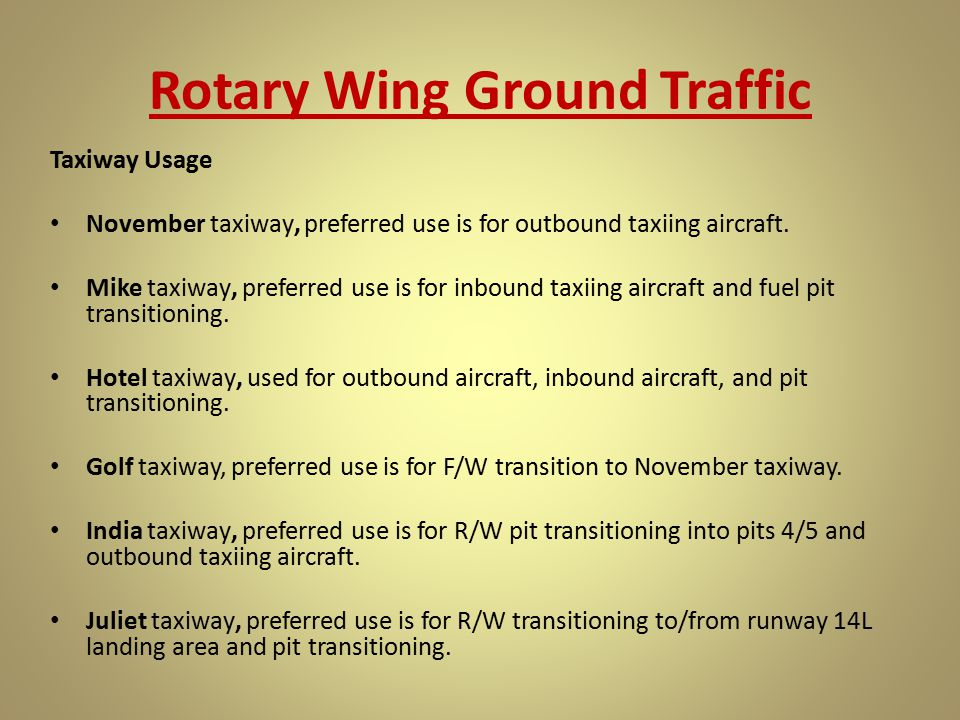 Rotary Wing Ground Traffic Taxiway Usage November taxiway, preferred use is for outbound taxiing aircraft. Mike taxiway, preferred use is for inbound