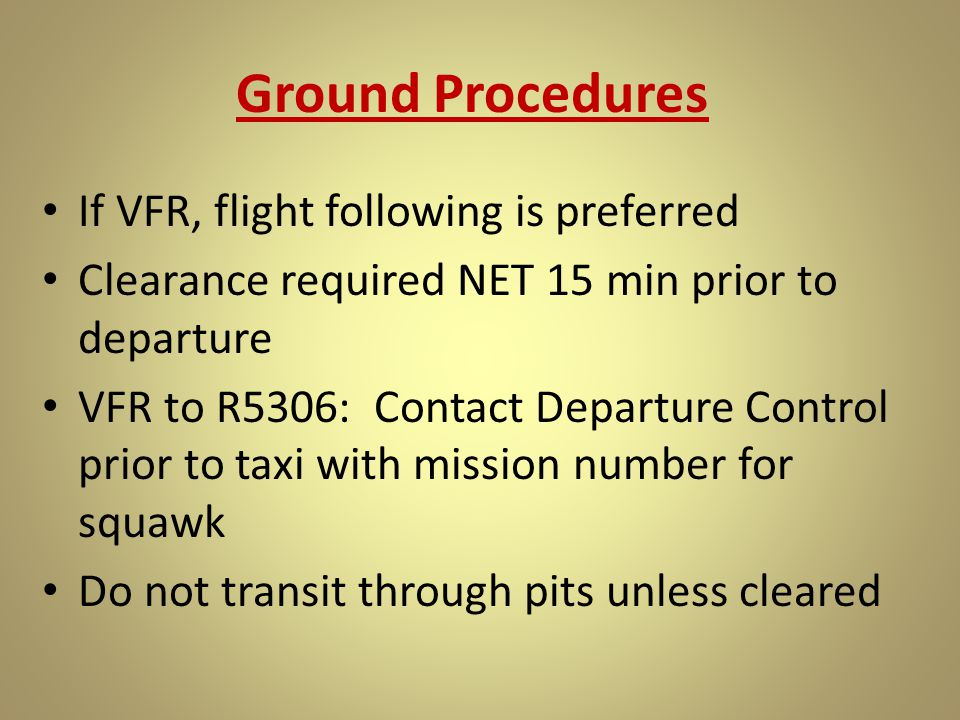 If VFR, flight following is preferred Clearance required NET 15 min prior to departure VFR to R5306: Contact Departure Control prior to taxi with miss