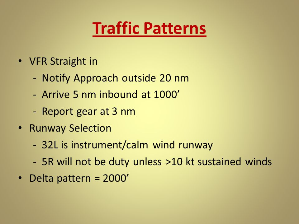 Traffic Patterns VFR Straight in -Notify Approach outside 20 nm -Arrive 5 nm inbound at 1000' -Report gear at 3 nm Runway Selection -32L is instrument