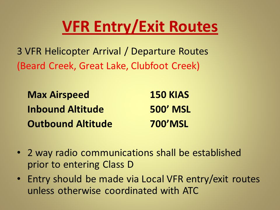 VFR Entry/Exit Routes 3 VFR Helicopter Arrival / Departure Routes (Beard Creek, Great Lake, Clubfoot Creek) Max Airspeed150 KIAS Inbound Altitude500'