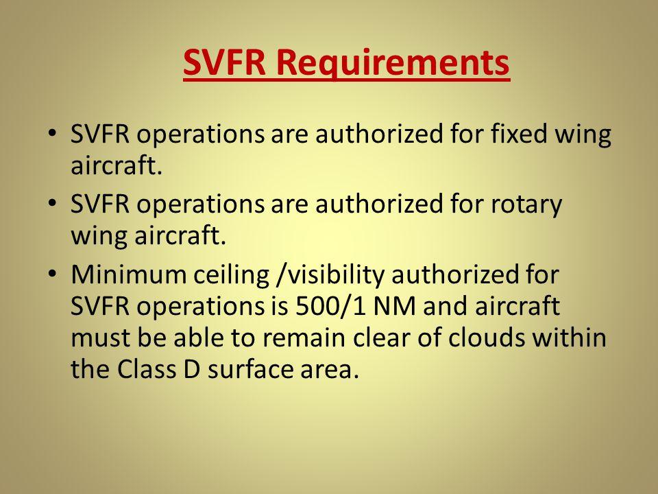 SVFR Requirements SVFR operations are authorized for fixed wing aircraft. SVFR operations are authorized for rotary wing aircraft. Minimum ceiling /vi