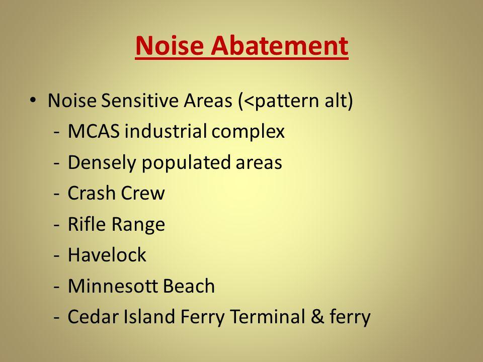 Noise Abatement Noise Sensitive Areas (<pattern alt) -MCAS industrial complex -Densely populated areas -Crash Crew -Rifle Range -Havelock -Minnesott B