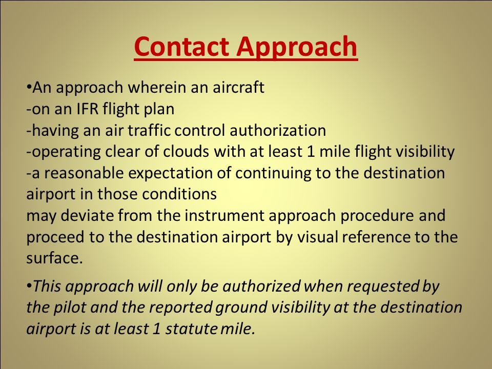 An approach wherein an aircraft -on an IFR flight plan -having an air traffic control authorization -operating clear of clouds with at least 1 mile fl