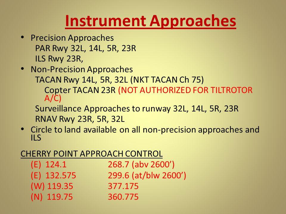 Instrument Approaches Precision Approaches PAR Rwy 32L, 14L, 5R, 23R ILS Rwy 23R, Non-Precision Approaches TACAN Rwy 14L, 5R, 32L (NKT TACAN Ch 75) Co