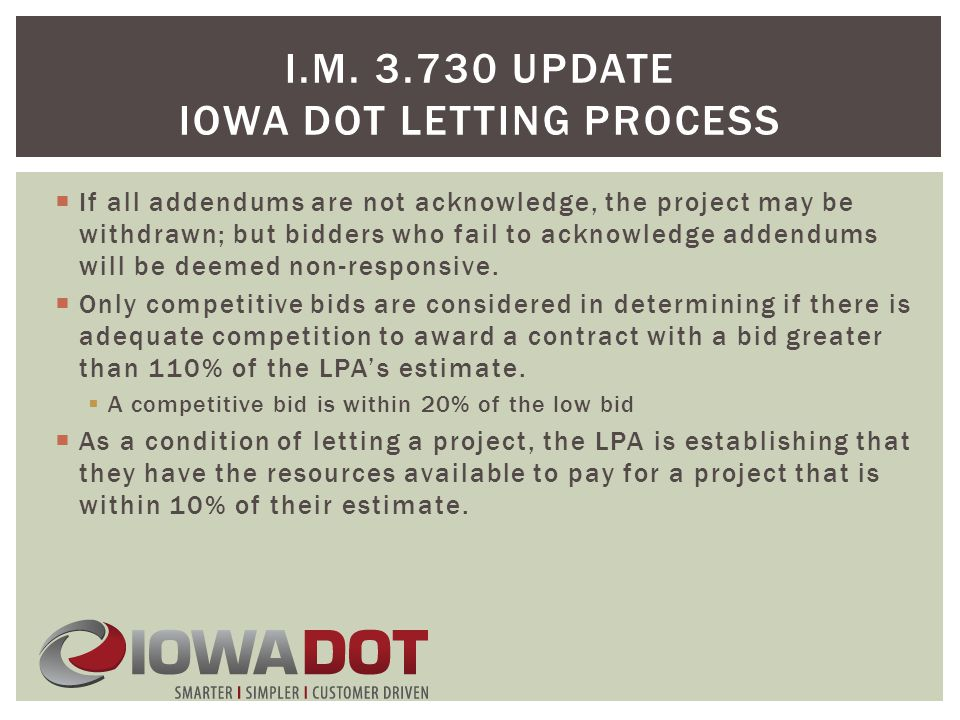 I.M. 3.730 UPDATE IOWA DOT LETTING PROCESS  If all addendums are not acknowledge, the project may be withdrawn; but bidders who fail to acknowledge a