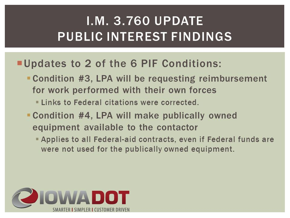 I.M. 3.760 UPDATE PUBLIC INTEREST FINDINGS  Updates to 2 of the 6 PIF Conditions:  Condition #3, LPA will be requesting reimbursement for work perfo