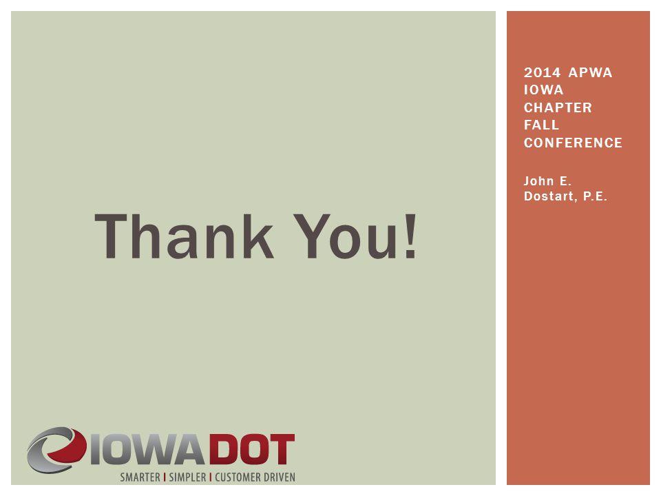 Thank You! John E. Dostart, P.E. 2014 APWA IOWA CHAPTER FALL CONFERENCE