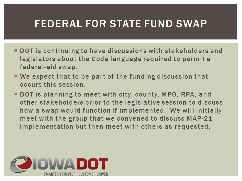  DOT is continuing to have discussions with stakeholders and legislators about the Code language required to permit a federal-aid swap.