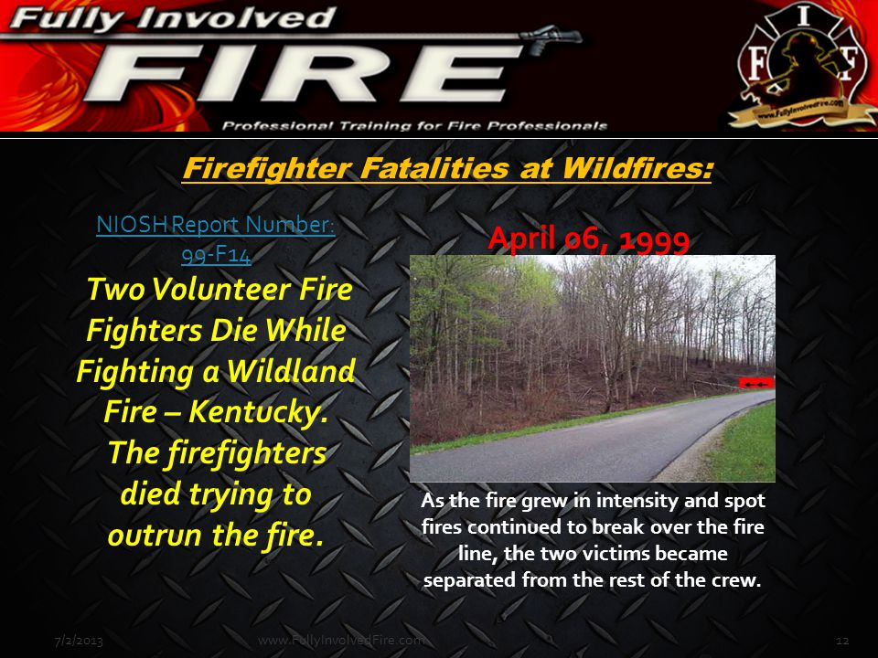 Firefighter Fatalities at Wildfires: 7/2/201312www.FullyInvolvedFire.com NIOSH Report Number: 99-F14 NIOSH Report Number: 99-F14 Two Volunteer Fire Fi