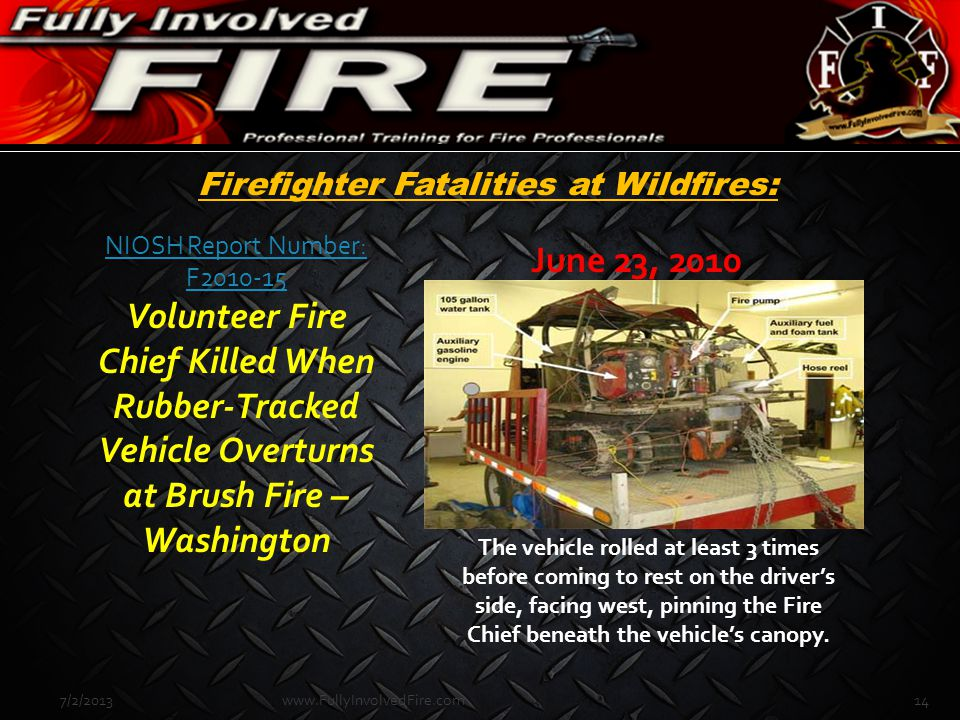 Firefighter Fatalities at Wildfires: 7/2/201314www.FullyInvolvedFire.com NIOSH Report Number: F2010-15 NIOSH Report Number: F2010-15 Volunteer Fire Ch