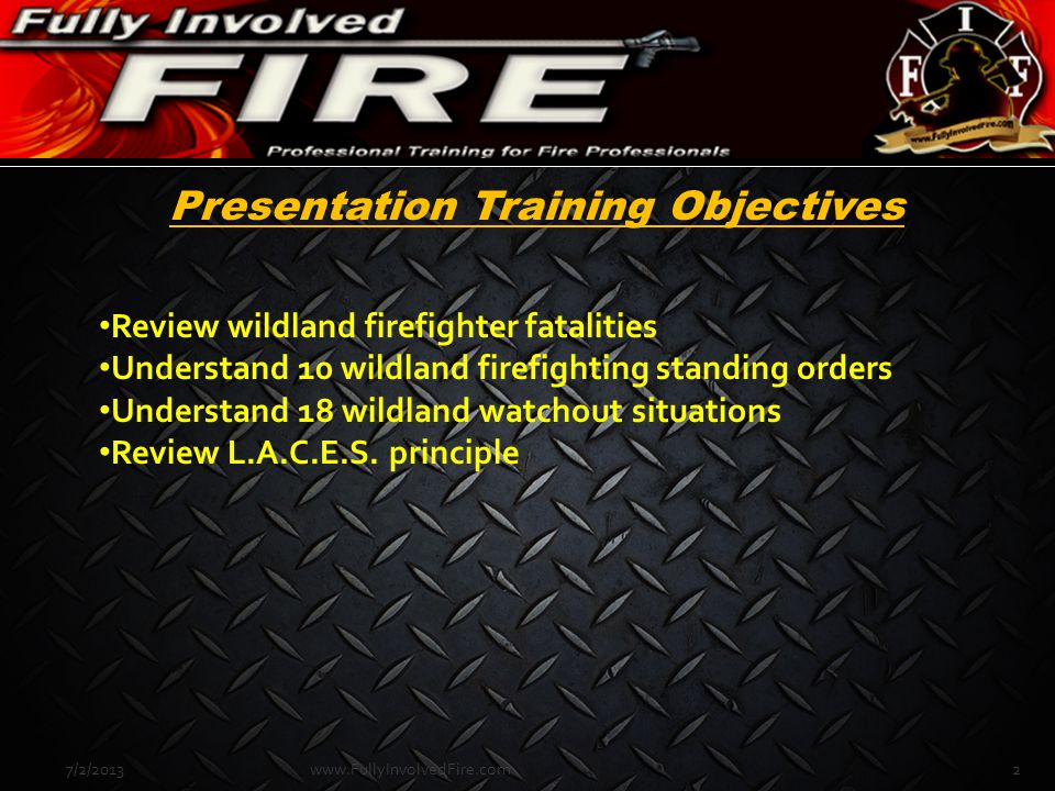 Presentation Training Objectives Review wildland firefighter fatalities Understand 10 wildland firefighting standing orders Understand 18 wildland wat