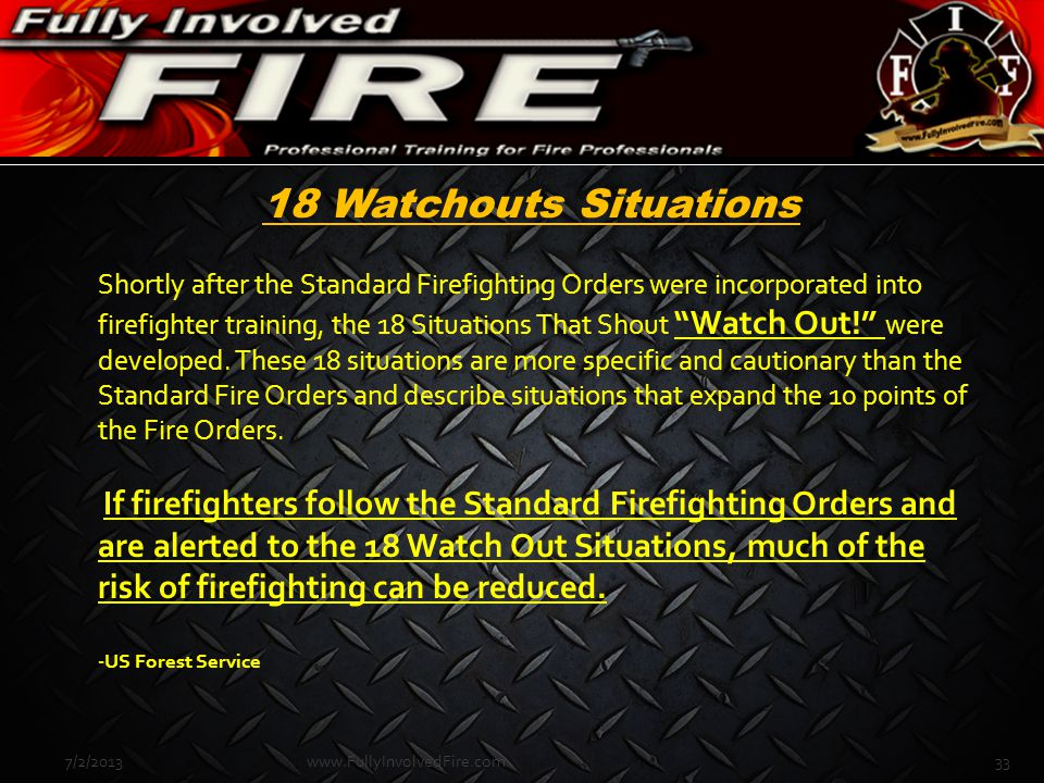 "18 Watchouts Situations Shortly after the Standard Firefighting Orders were incorporated into firefighter training, the 18 Situations That Shout ""Watc"