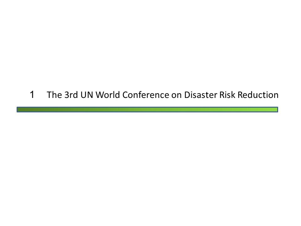 1 The 3rd UN World Conference on Disaster Risk Reduction