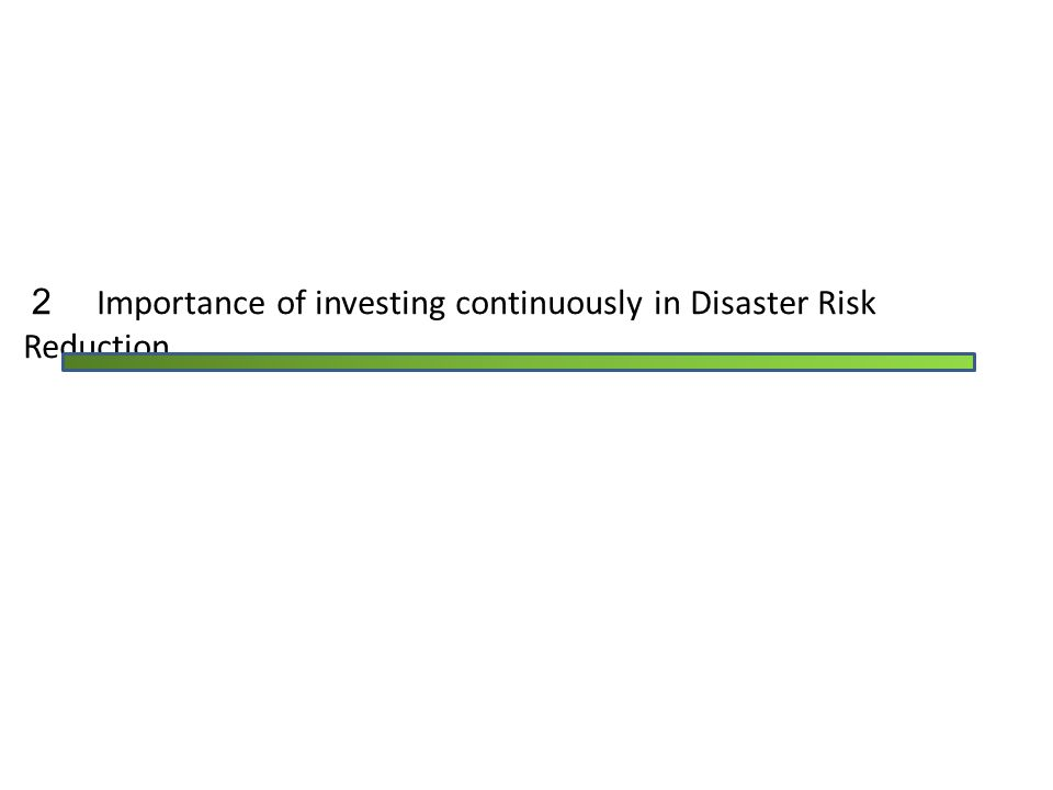 2 Importance of investing continuously in Disaster Risk Reduction