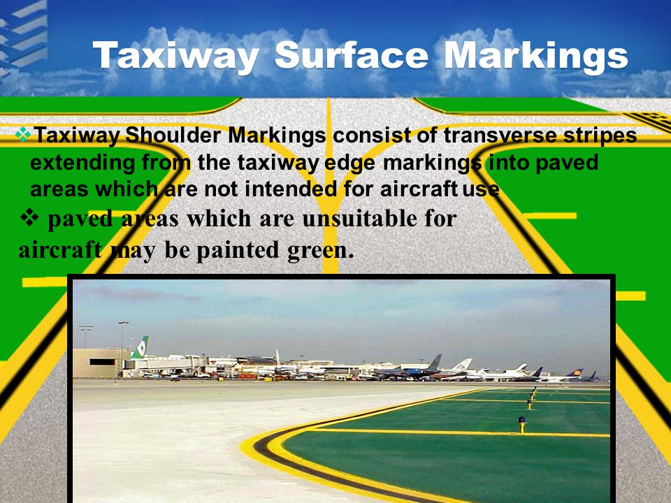  Double yellow taxiway edge-lines indicate the edges of the taxiway as well as the edge of full- strength pavement Taxiway Surface Markings