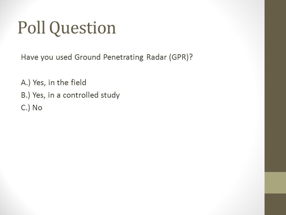 Poll Question Have you used Ground Penetrating Radar (GPR).