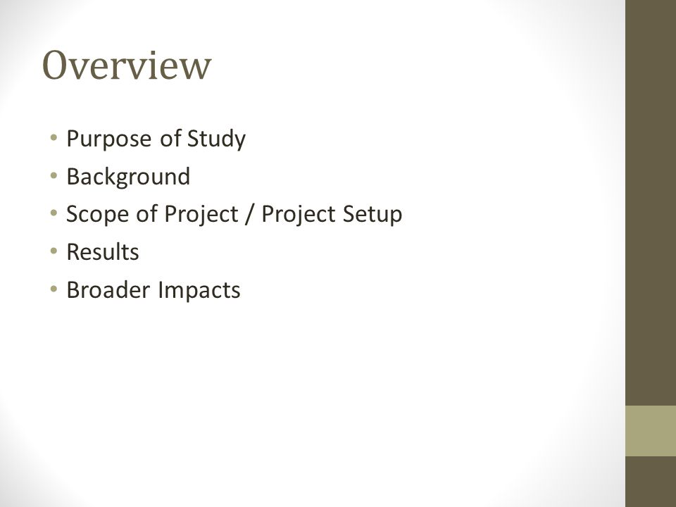 Overview Purpose of Study Background Scope of Project / Project Setup Results Broader Impacts