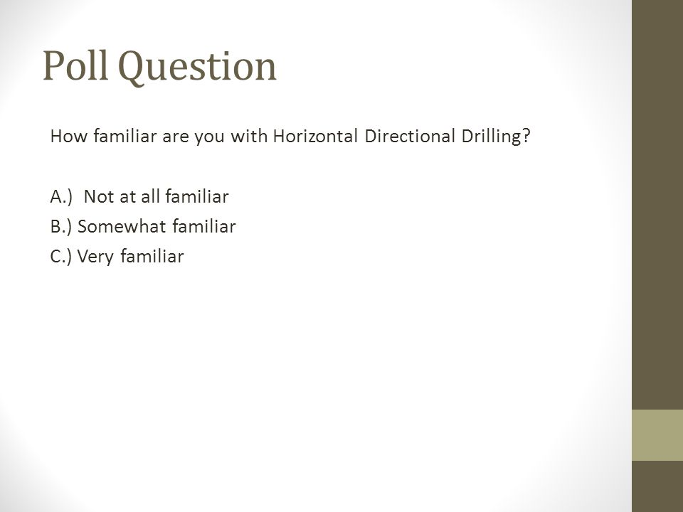 Poll Question How familiar are you with Horizontal Directional Drilling.