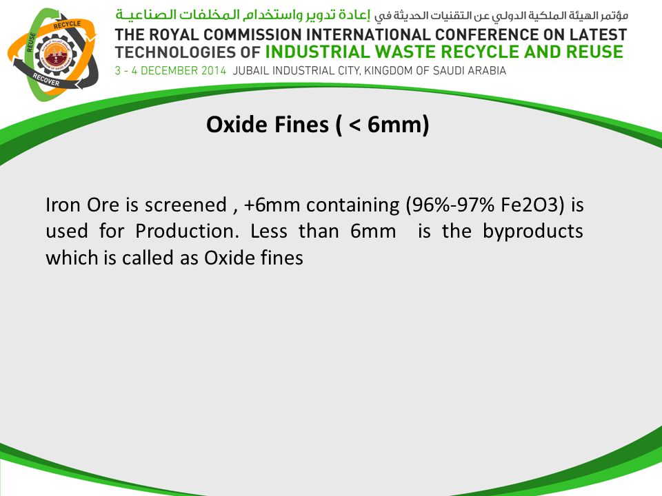 Oxide Fines ( < 6mm) Iron Ore is screened, +6mm containing (96%-97% Fe2O3) is used for Production.