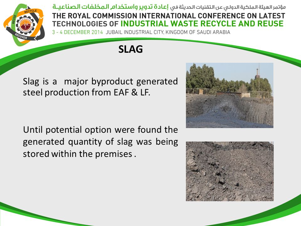 SLAG Slag is a major byproduct generated steel production from EAF & LF.